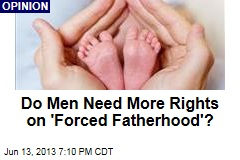 Do Men Need More Rights on 'Forced Fatherhood'?
