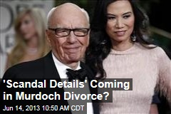 'Scandal Details' Coming in Murdoch Divorce?