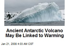 Ancient Antarctic Volcano May Be Linked to Warming
