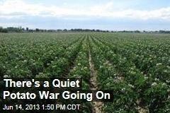 There's a Quiet Potato War Going On