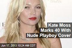 Kate Moss Marks 40 With Nude Playboy Cover