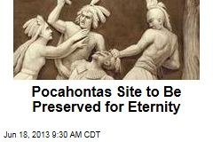 Pocahontas Site to Be Preserved for Eternity