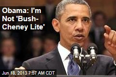 Obama: I'm Not 'Bush- Cheney Lite'
