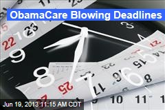ObamaCare Blowing Deadlines