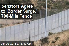 Senators Agree to 'Border Surge,' 700-Mile Fence