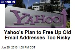 Yahoo's Plan to Free Up Old Email Addresses Too Risky