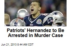 Patriots' Hernandez to Be Arrested in Murder Case