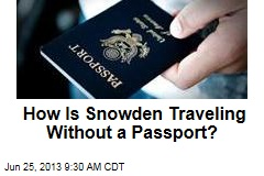 How Is Snowden Traveling Without a Passport?