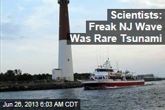 Scientists: Freak NJ Wave Was Rare Tsunami