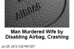 Man Murdered Wife by Disabling Airbag, Crashing