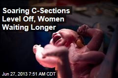 Soaring C-Sections Level Off, Women Waiting Longer
