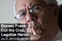Barney Frank: Cut the Crap, Legalize Heroin