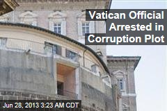 Vatican Official Arrested in Corruption Plot