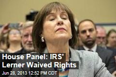 House Panel: IRS' Lerner Waived Rights