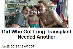 Girl Who Got Lung Transplant Needed Another