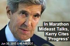 In Marathon Mideast Talks, Kerry Cites 'Progress'