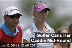 Golfer Cans Her Caddie Mid-Round