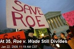 At 35, Roe v. Wade Still Divides