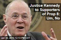 Justice Kennedy to Supporters of Prop 8: Um, No