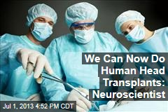 We Can Now Do Human Head Transplants: Neuroscientist