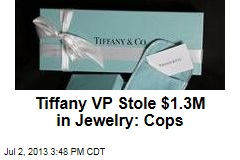 Tiffany VP Stole $1.3M in Jewelry: Cops