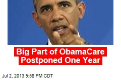 Big Part of ObamaCare Postponed One Year
