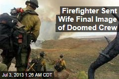 Firefighter Sent Wife Final Image of Doomed Crew