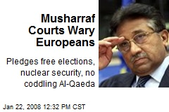 Musharraf Courts Wary Europeans