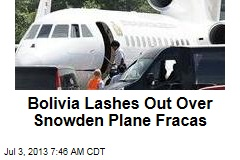 Bolivia Lashes Out Over Snowden Plane Fracas
