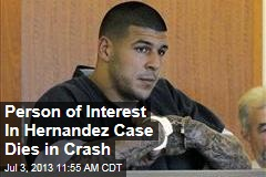 Person of Interest In Hernandez Case Dies in Crash