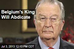 Belgium's King Will Abdicate
