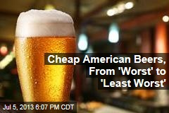 Cheap American Beers, From 'Worst' to 'Least Worst'