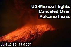 US-Mexico Flights Canceled Over Volcano Fears