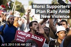 Morsi Supporters Plan Rally Amid New Violence