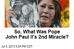 So, What Was Pope John Paul II's 2nd Miracle?