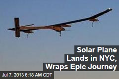 Solar Plane Hits NYC, Wraps Epic Journey