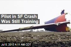 SF Crash Pilot Was Still in Training