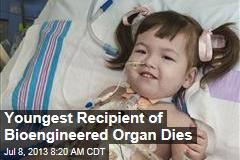 Youngest Recipient of Bioengineered Organ Dies