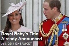 Royal Baby's Title Already Announced