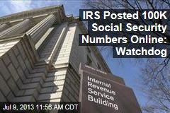 IRS Posted 100K Social Security Numbers Online: Watchdog