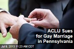 ACLU Sues for Gay Marriage in Pennsylvania