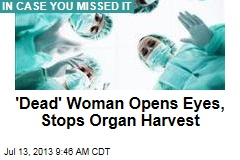 'Dead' Woman Opens Eyes, Stops Organ Harvest