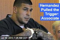 Hernandez Pulled the Trigger: Associate