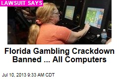 Florida Gambling Crackdown Banned ... All Computers