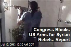 Congress Blocks US Arms for Syrian Rebels: Report