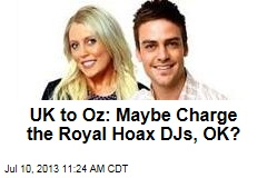 UK to Oz: Maybe Charge the Royal Hoax DJs, OK?