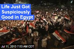 Life Just Got Suspiciously Good in Egypt