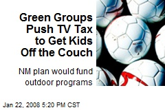 Green Groups Push TV Tax to Get Kids Off the Couch