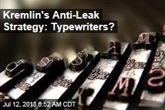 Kremlin's Anti- Leak Strategy: Typewriters?