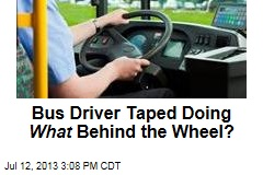 Bus Driver Taped Doing What Behind the Wheel?